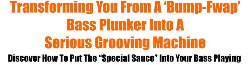 Transforming you from a bump fwap bass plunker into a serious grooving machine